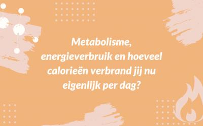Metabolisme, energieverbruik en hoeveel calorieën verbrand jij nu eigenlijk per dag?